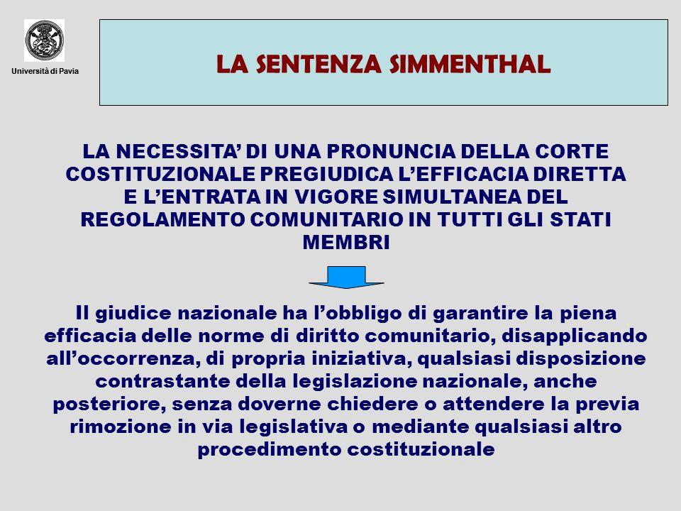 Università di Pavia LA SENTENZA SIMMENTHAL Università di Pavia LA NECESSITA DI UNA PRONUNCIA DELLA CORTE COSTITUZIONALE PREGIUDICA LEFFICACIA DIRETTA