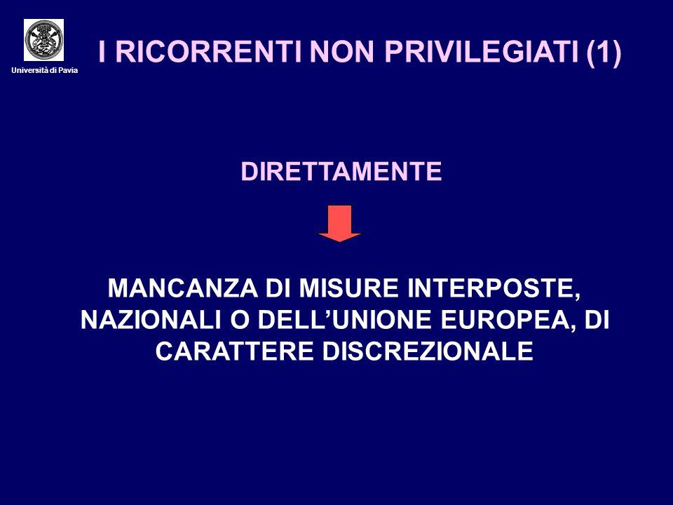 Università di Pavia I RICORRENTI NON PRIVILEGIATI (1) DIRETTAMENTE MANCANZA DI MISURE INTERPOSTE, NAZIONALI O DELLUNIONE EUROPEA, DI CARATTERE DISCREZ