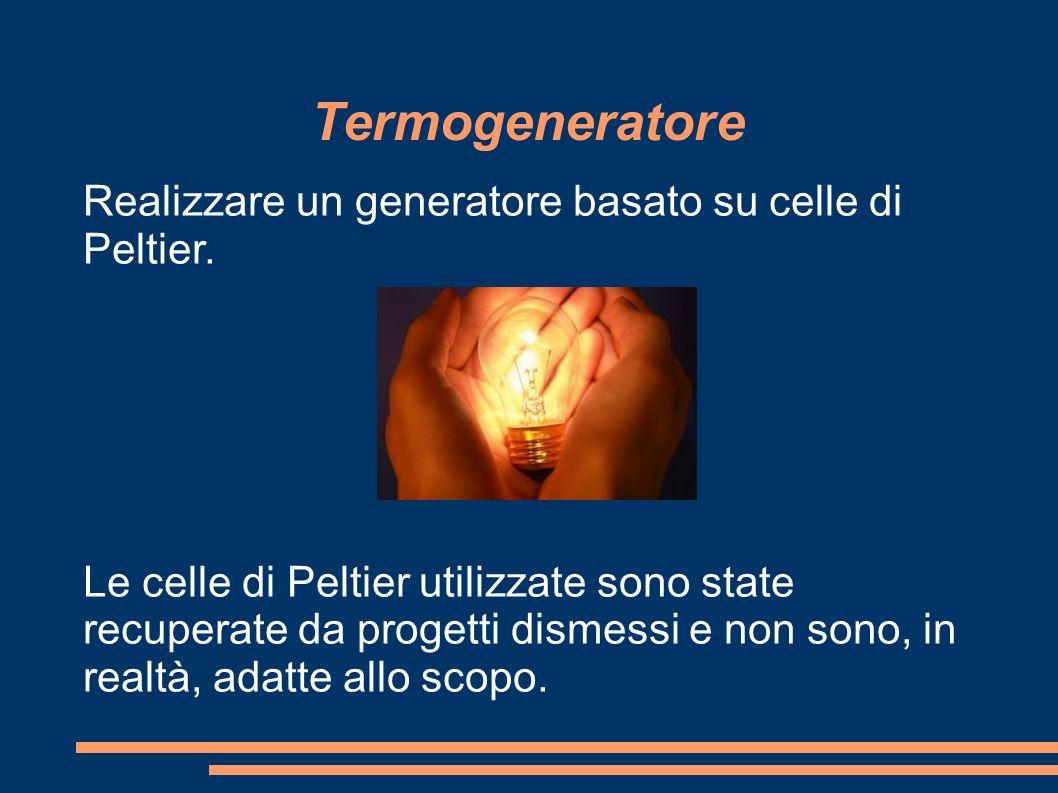 Termogeneratore Realizzare un generatore basato su celle di Peltier. Le celle di Peltier utilizzate sono state recuperate da progetti dismessi e non s