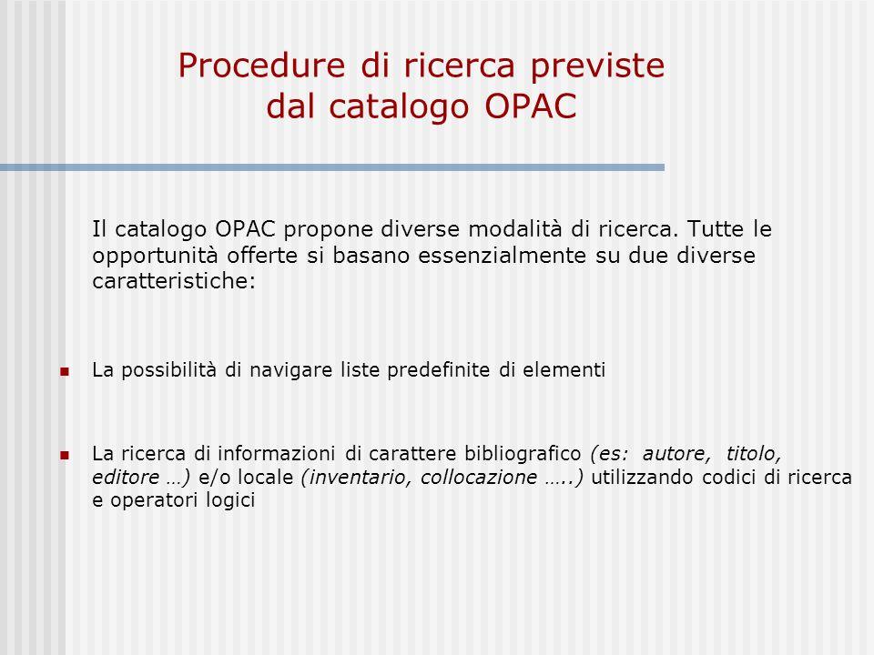 Procedure di ricerca previste dal catalogo OPAC Il catalogo OPAC propone diverse modalità di ricerca.