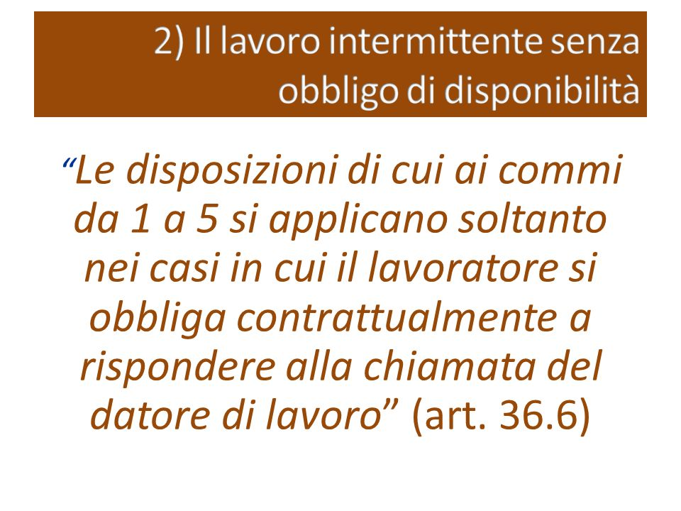 Le disposizioni di cui ai commi da 1 a 5 si applicano soltanto nei casi in cui il lavoratore si obbliga contrattualmente a rispondere alla chiamata del datore di lavoro (art.