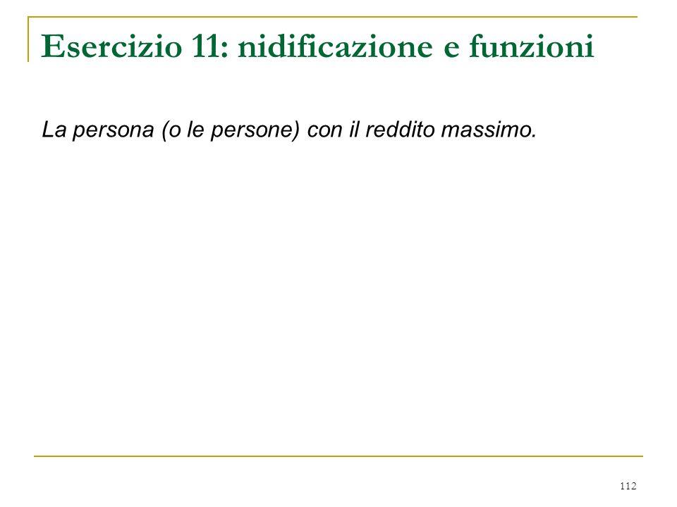 112 Esercizio 11: nidificazione e funzioni La persona (o le persone) con il reddito massimo.