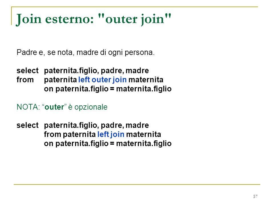 57 Join esterno: outer join Padre e, se nota, madre di ogni persona.