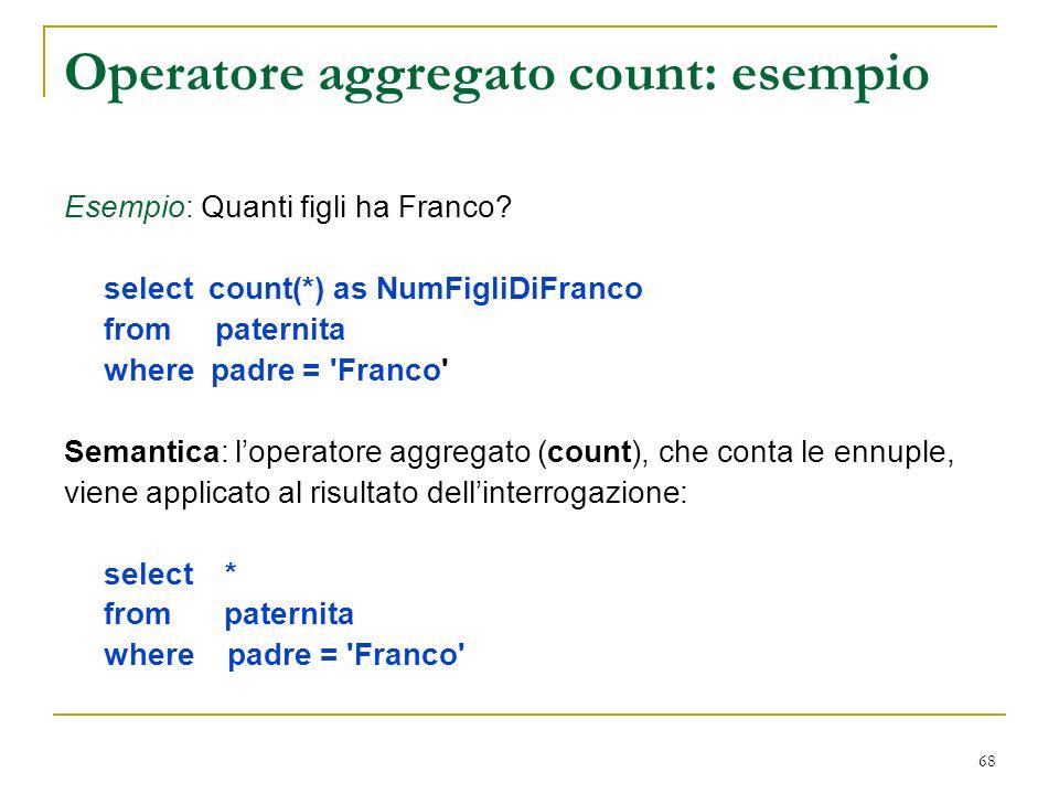 68 Operatore aggregato count: esempio Esempio: Quanti figli ha Franco.
