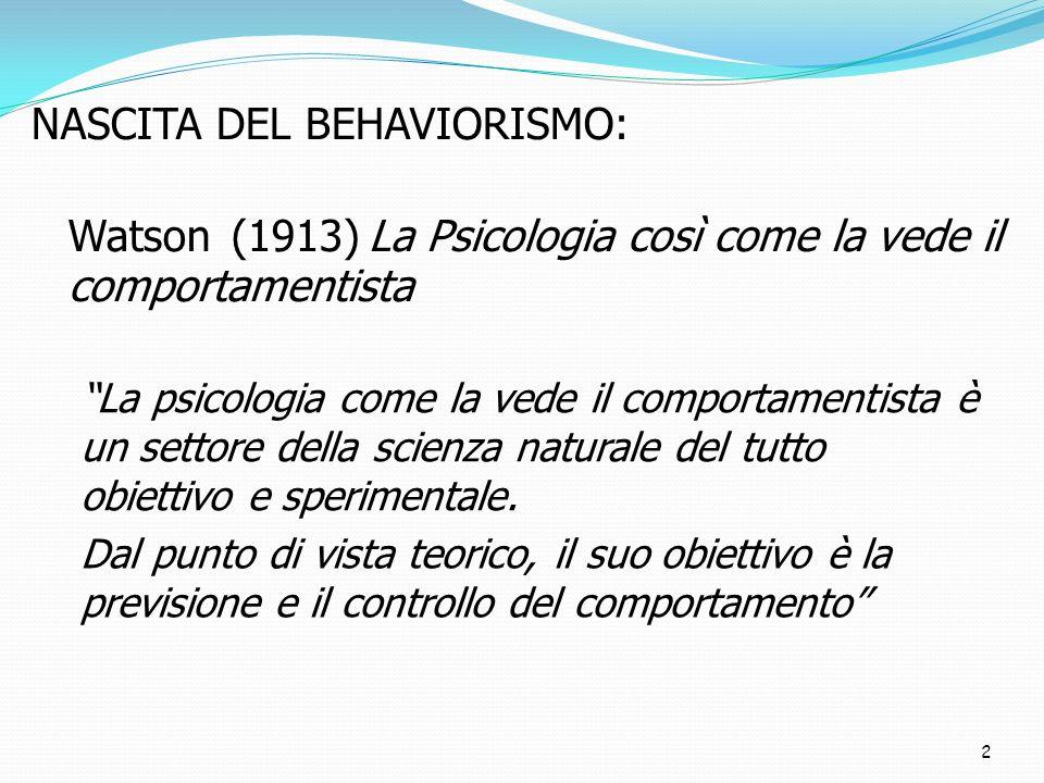 2 Watson (1913) La Psicologia così come la vede il comportamentista NASCITA DEL BEHAVIORISMO: La psicologia come la vede il comportamentista è un sett