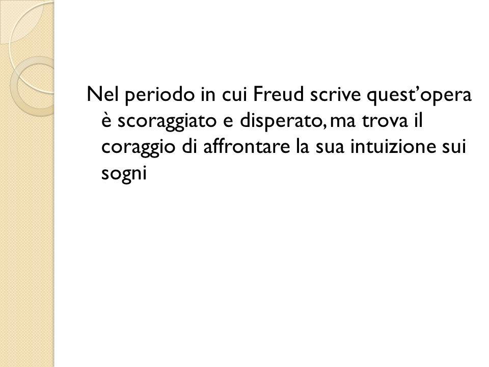 Nel periodo in cui Freud scrive questopera è scoraggiato e disperato, ma trova il coraggio di affrontare la sua intuizione sui sogni