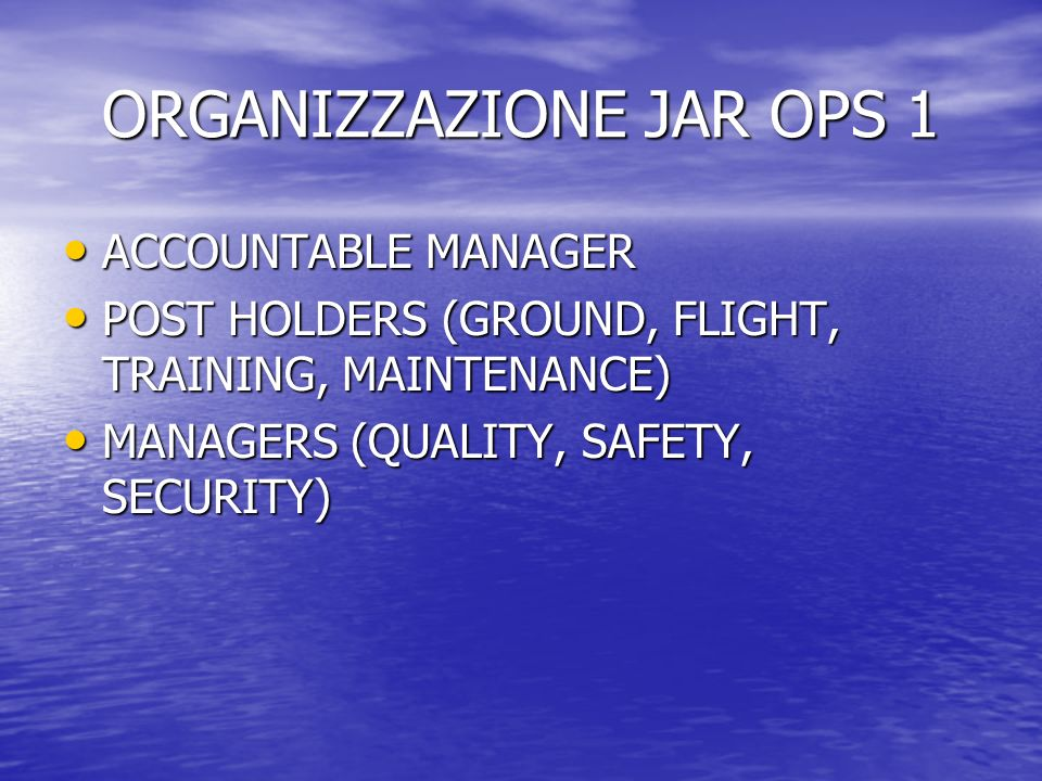 ORGANIZZAZIONE JAR OPS 1 ACCOUNTABLE MANAGER ACCOUNTABLE MANAGER POST HOLDERS (GROUND, FLIGHT, TRAINING, MAINTENANCE) POST HOLDERS (GROUND, FLIGHT, TR