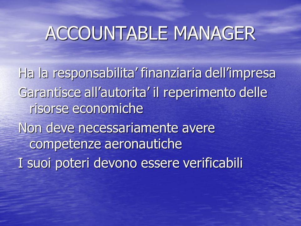 ACCOUNTABLE MANAGER Ha la responsabilita finanziaria dellimpresa Garantisce allautorita il reperimento delle risorse economiche Non deve necessariamen