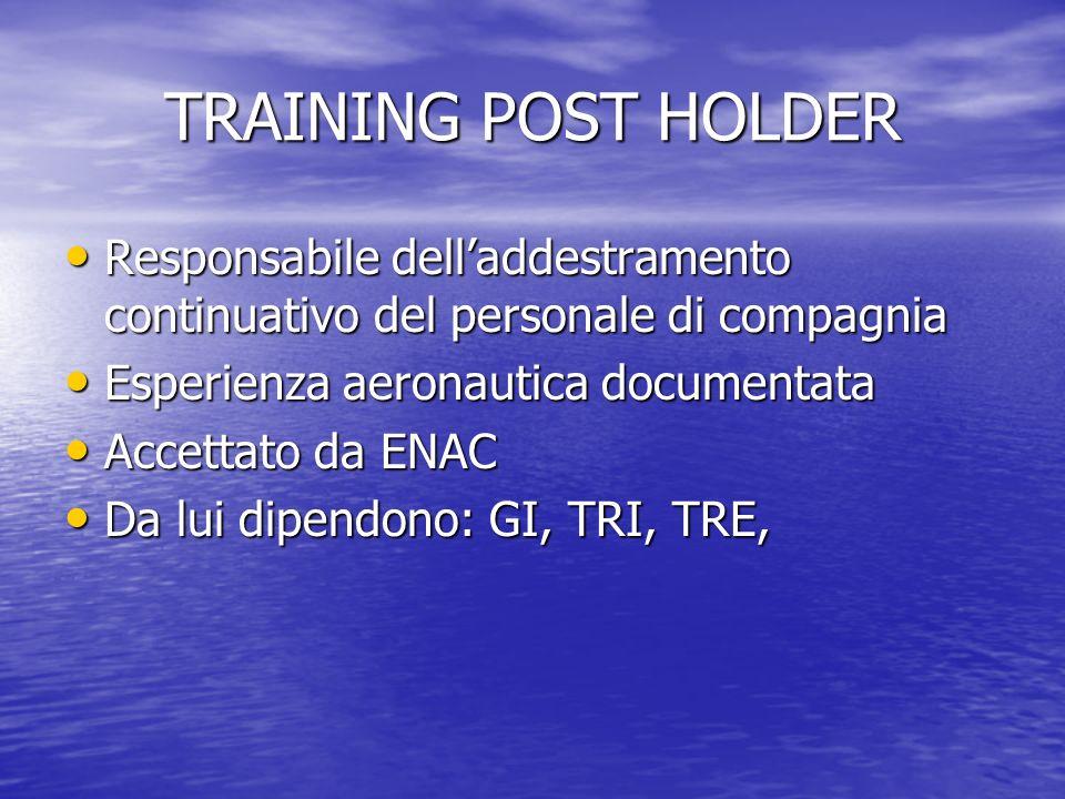 TRAINING POST HOLDER Responsabile delladdestramento continuativo del personale di compagnia Responsabile delladdestramento continuativo del personale