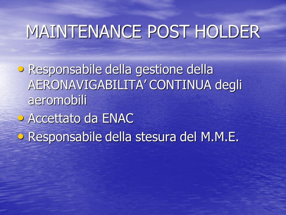 MAINTENANCE POST HOLDER Responsabile della gestione della AERONAVIGABILITA CONTINUA degli aeromobili Responsabile della gestione della AERONAVIGABILITA CONTINUA degli aeromobili Accettato da ENAC Accettato da ENAC Responsabile della stesura del M.M.E.