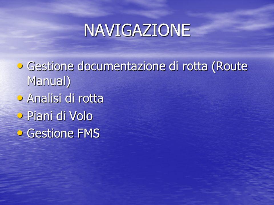 NAVIGAZIONE Gestione documentazione di rotta (Route Manual) Gestione documentazione di rotta (Route Manual) Analisi di rotta Analisi di rotta Piani di Volo Piani di Volo Gestione FMS Gestione FMS