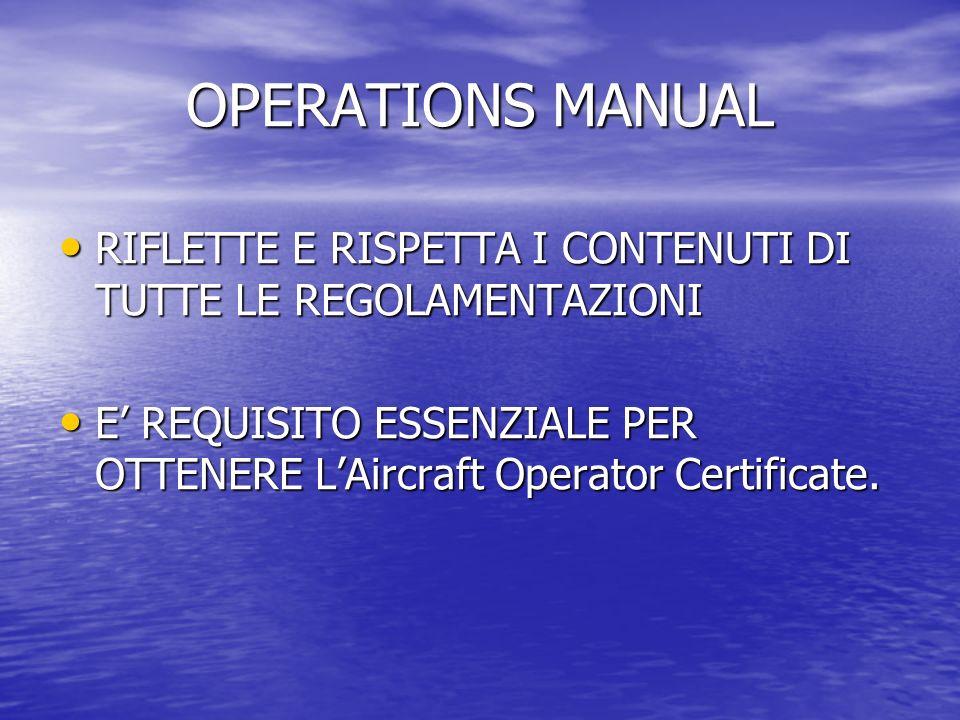 OPERATIONS MANUAL RIFLETTE E RISPETTA I CONTENUTI DI TUTTE LE REGOLAMENTAZIONI RIFLETTE E RISPETTA I CONTENUTI DI TUTTE LE REGOLAMENTAZIONI E REQUISITO ESSENZIALE PER OTTENERE LAircraft Operator Certificate.