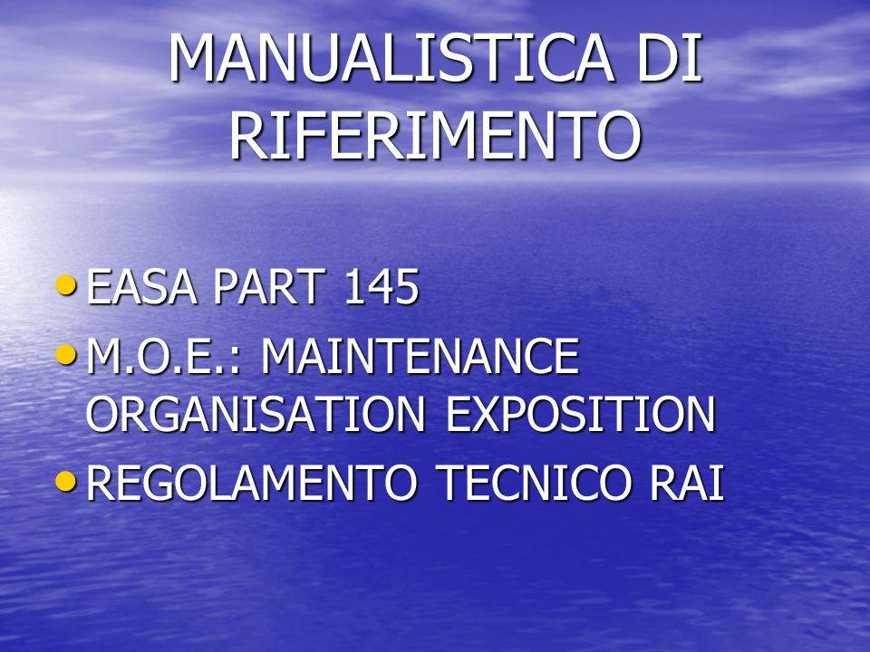 MANUALISTICA DI RIFERIMENTO EASA PART 145 EASA PART 145 M.O.E.: MAINTENANCE ORGANISATION EXPOSITION M.O.E.: MAINTENANCE ORGANISATION EXPOSITION REGOLAMENTO TECNICO RAI REGOLAMENTO TECNICO RAI