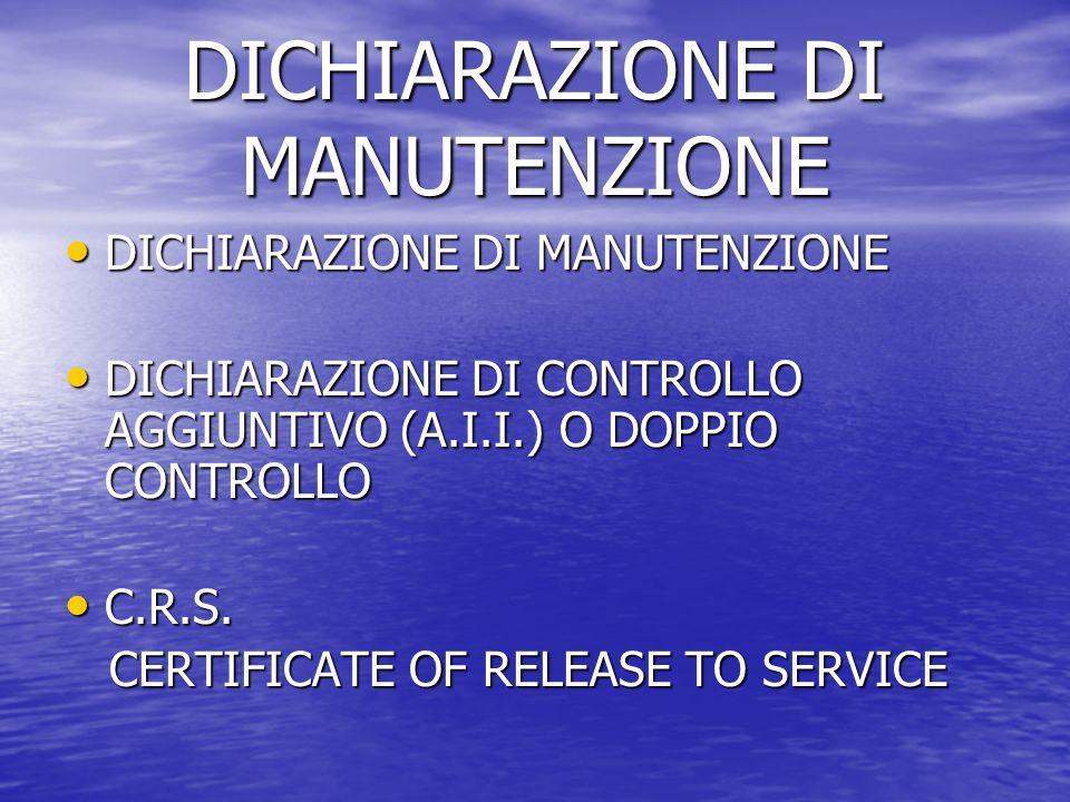 DICHIARAZIONE DI MANUTENZIONE DICHIARAZIONE DI MANUTENZIONE DICHIARAZIONE DI MANUTENZIONE DICHIARAZIONE DI CONTROLLO AGGIUNTIVO (A.I.I.) O DOPPIO CONTROLLO DICHIARAZIONE DI CONTROLLO AGGIUNTIVO (A.I.I.) O DOPPIO CONTROLLO C.R.S.