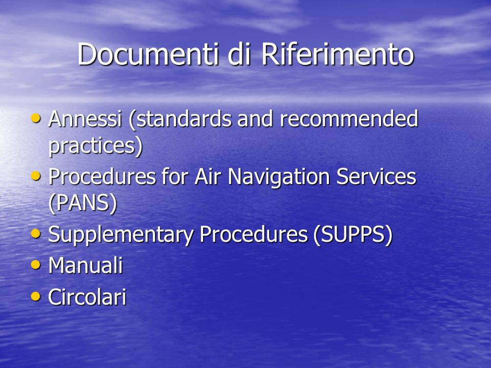 Documenti di Riferimento Annessi (standards and recommended practices) Annessi (standards and recommended practices) Procedures for Air Navigation Ser