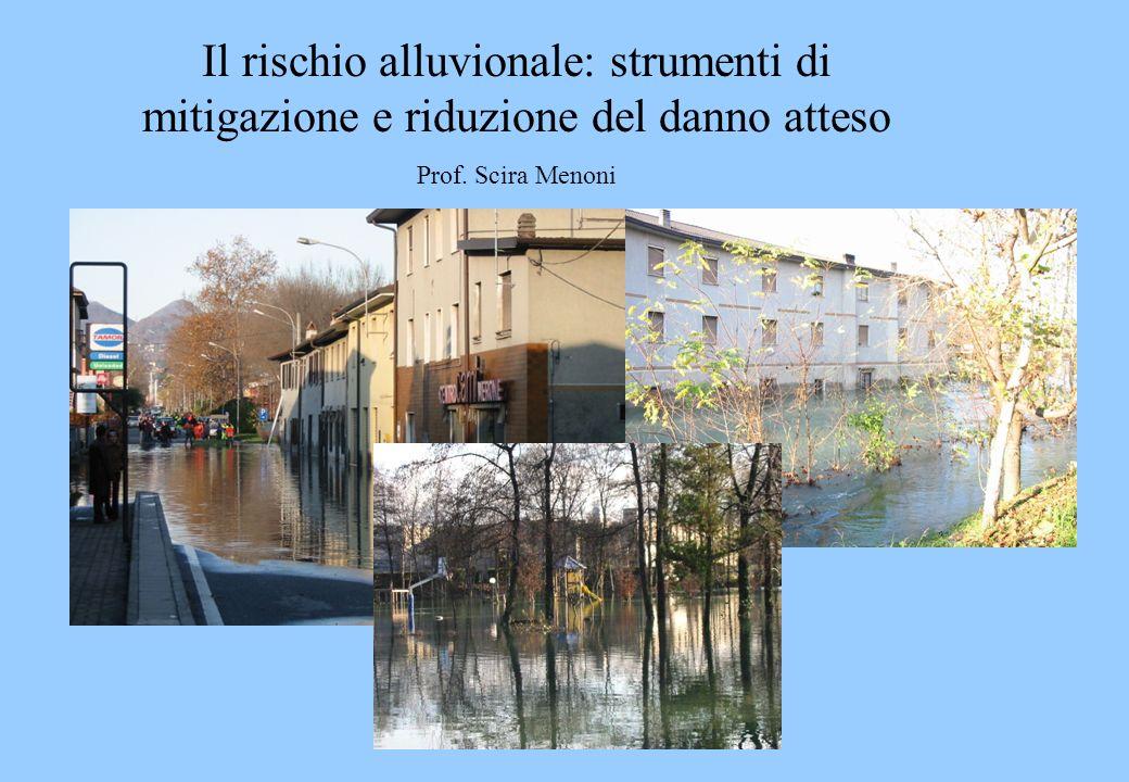 Il rischio alluvionale: strumenti di mitigazione e riduzione del danno atteso Prof. Scira Menoni