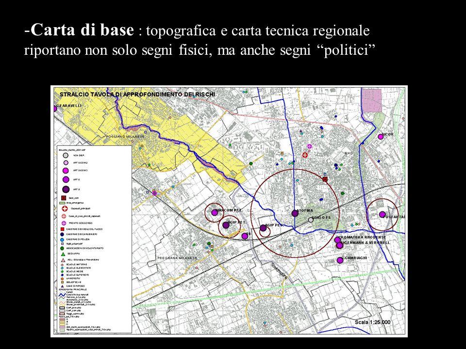 -Carta di base : topografica e carta tecnica regionale riportano non solo segni fisici, ma anche segni politici