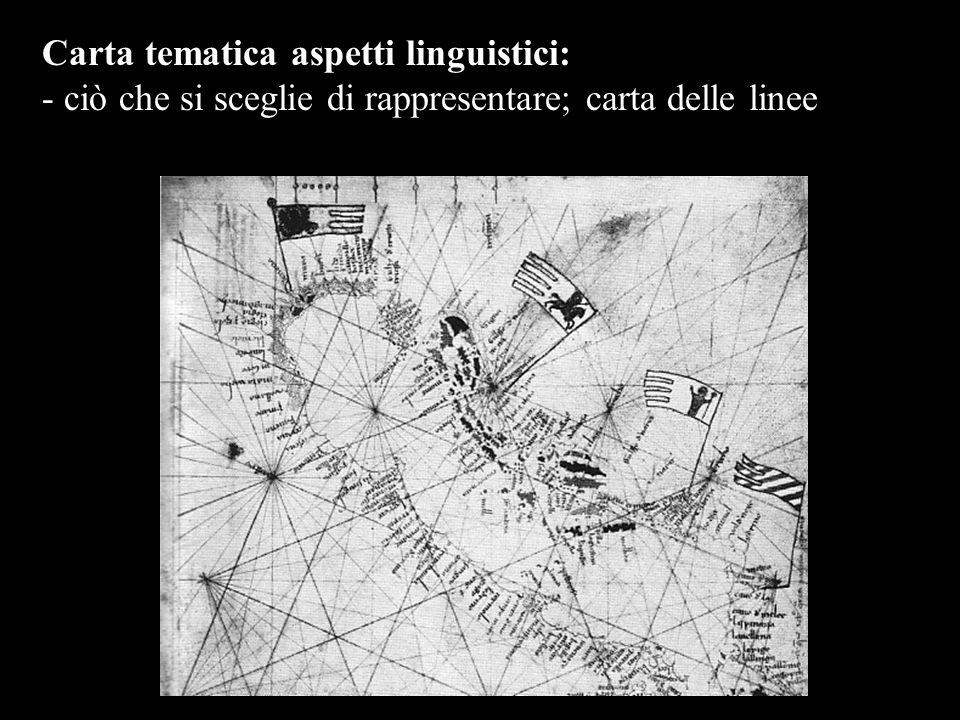 Carta tematica aspetti linguistici: - ciò che si sceglie di rappresentare; carta delle linee