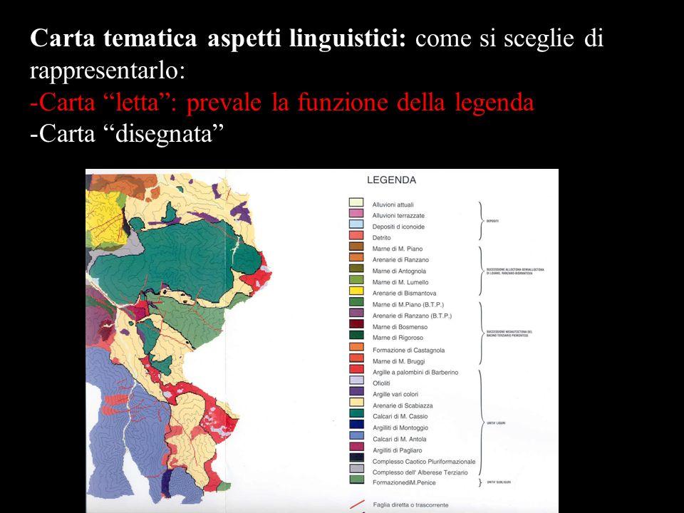 Carta tematica aspetti linguistici: come si sceglie di rappresentarlo: -Carta letta: prevale la funzione della legenda -Carta disegnata