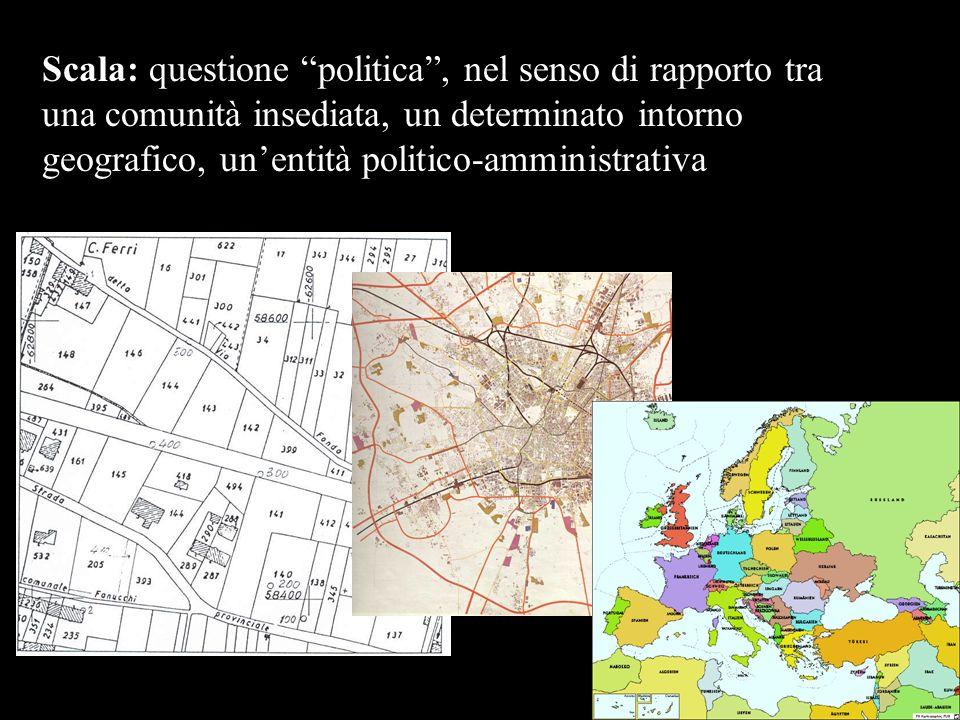 Scala: questione politica, nel senso di rapporto tra una comunità insediata, un determinato intorno geografico, unentità politico-amministrativa