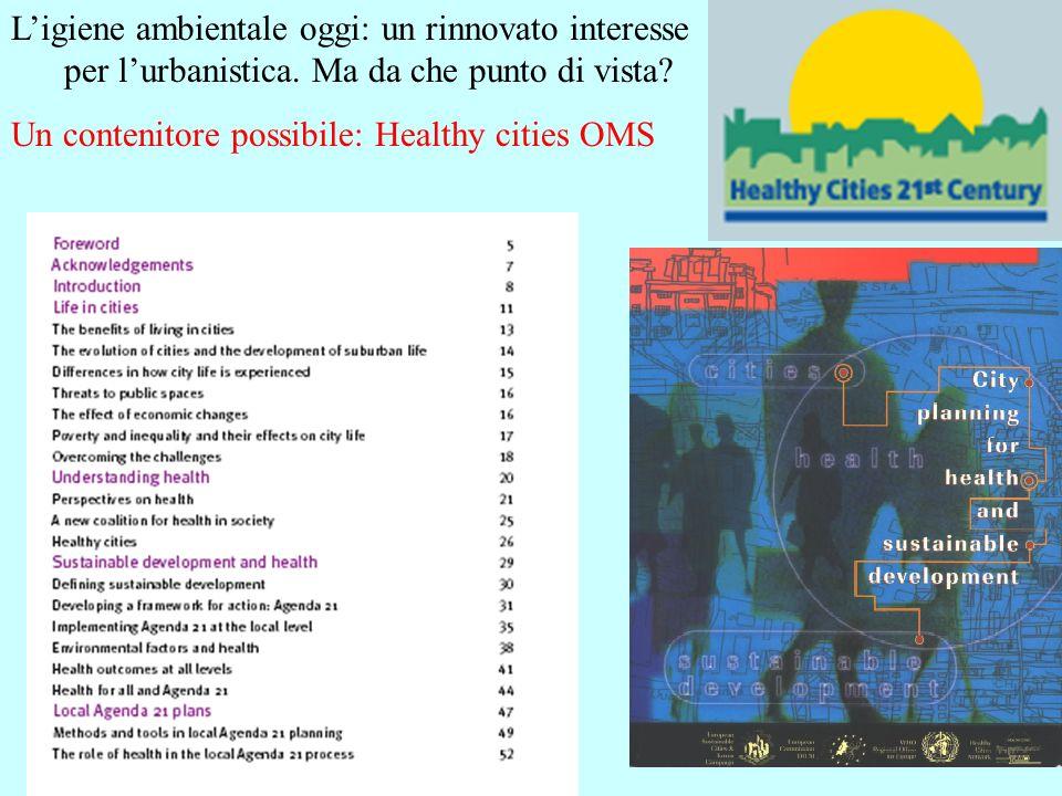 Ligiene ambientale oggi: un rinnovato interesse per lurbanistica. Ma da che punto di vista? Un contenitore possibile: Healthy cities OMS