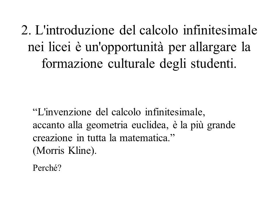 2. L'introduzione del calcolo infinitesimale nei licei è un'opportunità per allargare la formazione culturale degli studenti. L'invenzione del calcolo