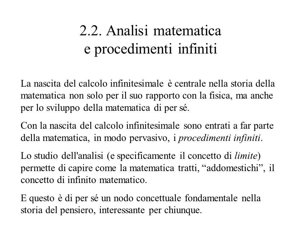 2.2. Analisi matematica e procedimenti infiniti La nascita del calcolo infinitesimale è centrale nella storia della matematica non solo per il suo rap