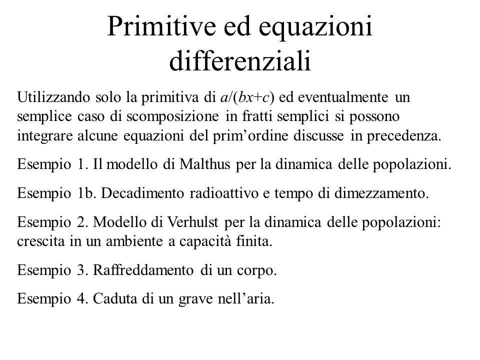 Primitive ed equazioni differenziali Utilizzando solo la primitiva di a/(bx+c) ed eventualmente un semplice caso di scomposizione in fratti semplici s