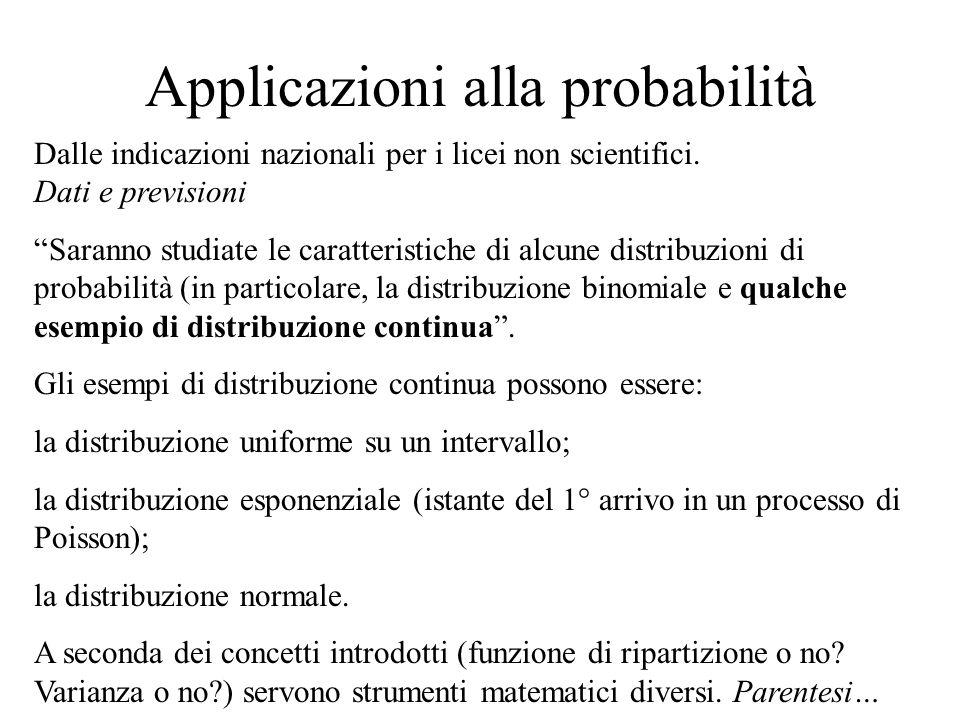 Applicazioni alla probabilità Dalle indicazioni nazionali per i licei non scientifici. Dati e previsioni Saranno studiate le caratteristiche di alcune