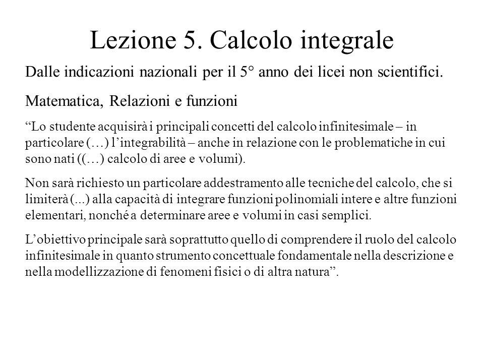 Lezione 5. Calcolo integrale Dalle indicazioni nazionali per il 5° anno dei licei non scientifici. Matematica, Relazioni e funzioni Lo studente acquis