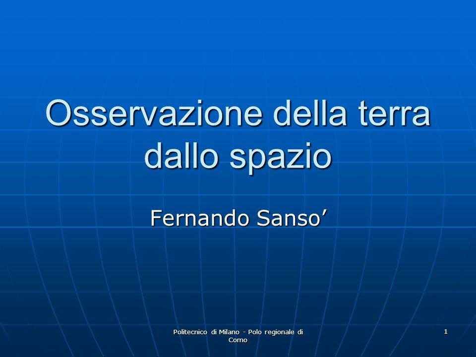 Politecnico di Milano - Polo regionale di Como 1 Osservazione della terra dallo spazio Fernando Sanso