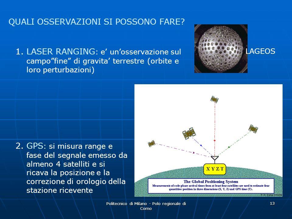 Politecnico di Milano - Polo regionale di Como 13 QUALI OSSERVAZIONI SI POSSONO FARE? 1. LASER RANGING : e unosservazione sul campofine di gravita ter