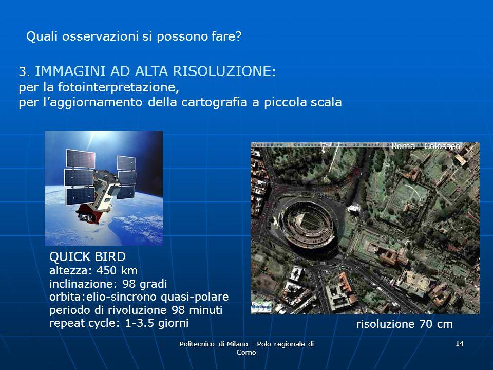 Politecnico di Milano - Polo regionale di Como 14 Quali osservazioni si possono fare? 3. IMMAGINI AD ALTA RISOLUZIONE : per la fotointerpretazione, pe