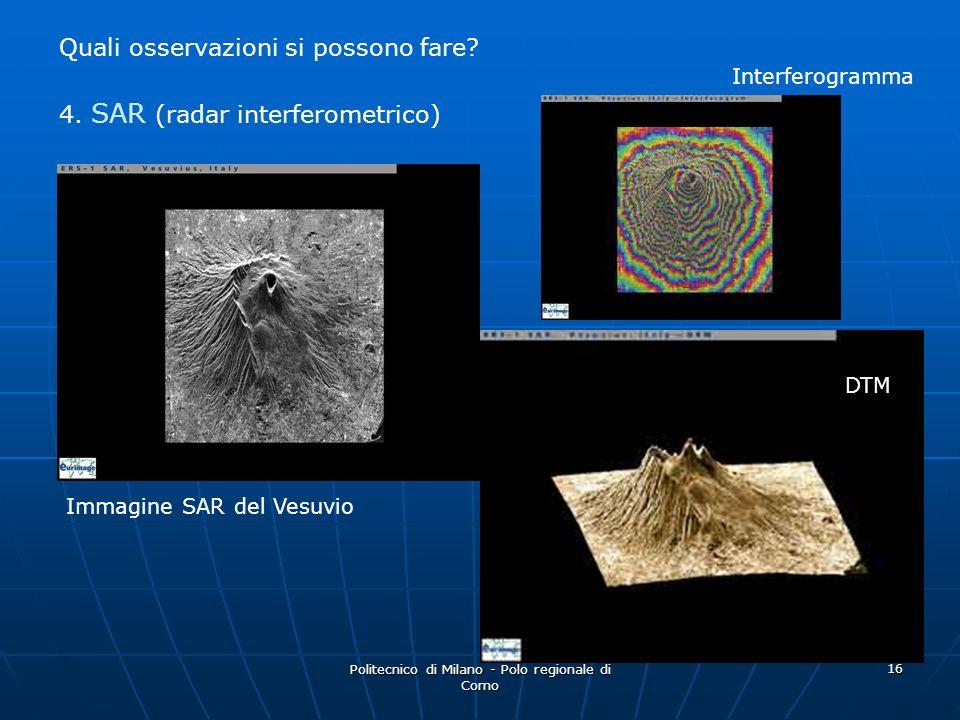 Politecnico di Milano - Polo regionale di Como 16 Quali osservazioni si possono fare? 4. SAR (radar interferometrico) Interferogramma DTM Immagine SAR