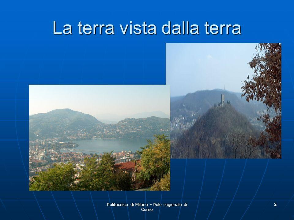 Politecnico di Milano - Polo regionale di Como 2 La terra vista dalla terra