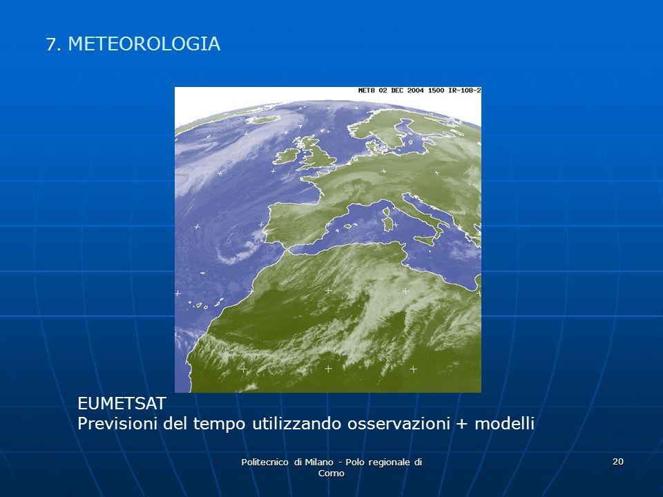 Politecnico di Milano - Polo regionale di Como 20 7. METEOROLOGIA EUMETSAT Previsioni del tempo utilizzando osservazioni + modelli