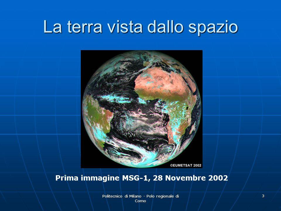 Politecnico di Milano - Polo regionale di Como 3 La terra vista dallo spazio Prima immagine MSG-1, 28 Novembre 2002