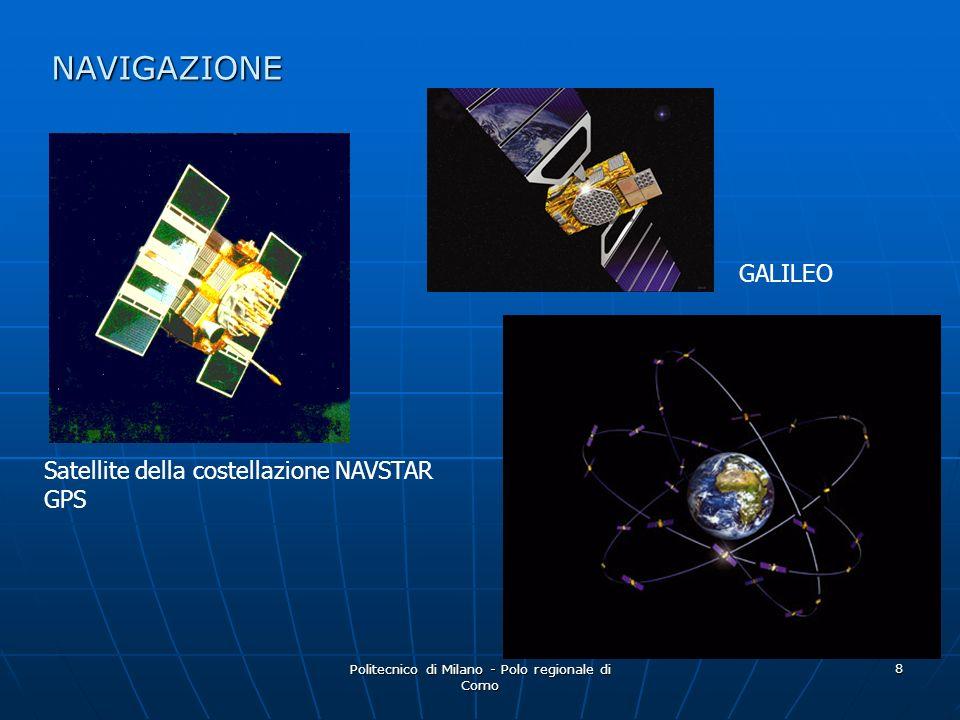 Politecnico di Milano - Polo regionale di Como 8 GALILEO Satellite della costellazione NAVSTAR GPS NAVIGAZIONE