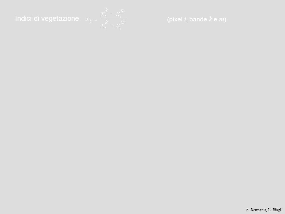 Indici di vegetazione (pixel i, bande k e m ) A. Dermanis, L. Biagi