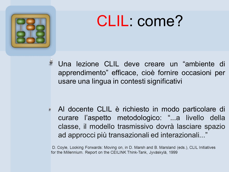 Una lezione CLIL deve creare un ambiente di apprendimento efficace, cioè fornire occasioni per usare una lingua in contesti significativi Al docente C