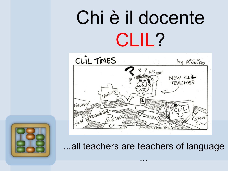 Chi è il docente CLIL?...all teachers are teachers of language...