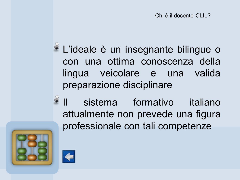 Lideale è un insegnante bilingue o con una ottima conoscenza della lingua veicolare e una valida preparazione disciplinare Il sistema formativo italia