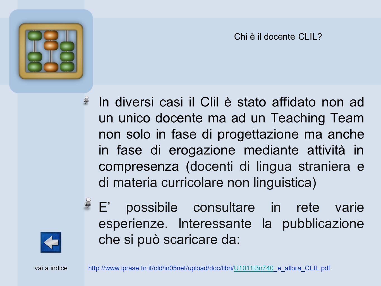 In diversi casi il Clil è stato affidato non ad un unico docente ma ad un Teaching Team non solo in fase di progettazione ma anche in fase di erogazio