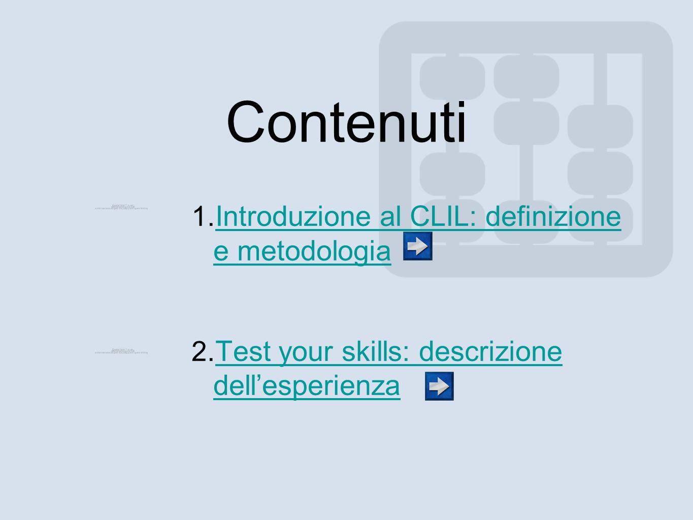 Contenuti 1. Introduzione al CLIL: definizione e metodologia Introduzione al CLIL: definizione e metodologia 2. Test your skills: descrizione dellespe