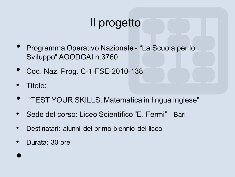 Il progetto Programma Operativo Nazionale - La Scuola per lo Sviluppo AOODGAI n.3760 Cod. Naz. Prog. C-1-FSE-2010-138 Titolo: TEST YOUR SKILLS. Matema
