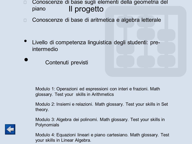 Il progetto Prerequisiti: Conoscenze di base sugli elementi della geometria del piano Conoscenze di base di aritmetica e algebra letterale Livello di