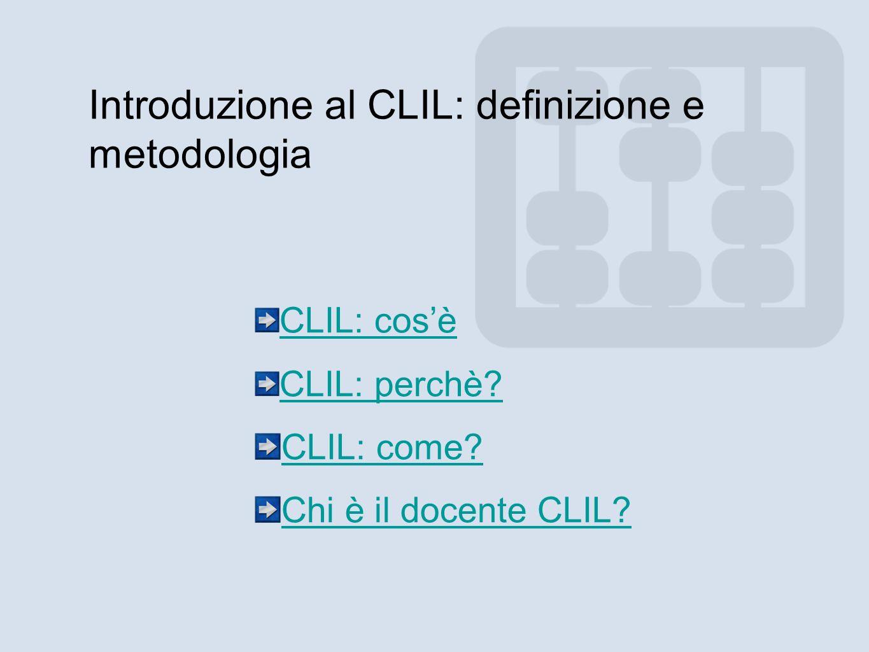 Introduzione al CLIL: definizione e metodologia CLIL: cosè CLIL: perchè? CLIL: come? Chi è il docente CLIL?