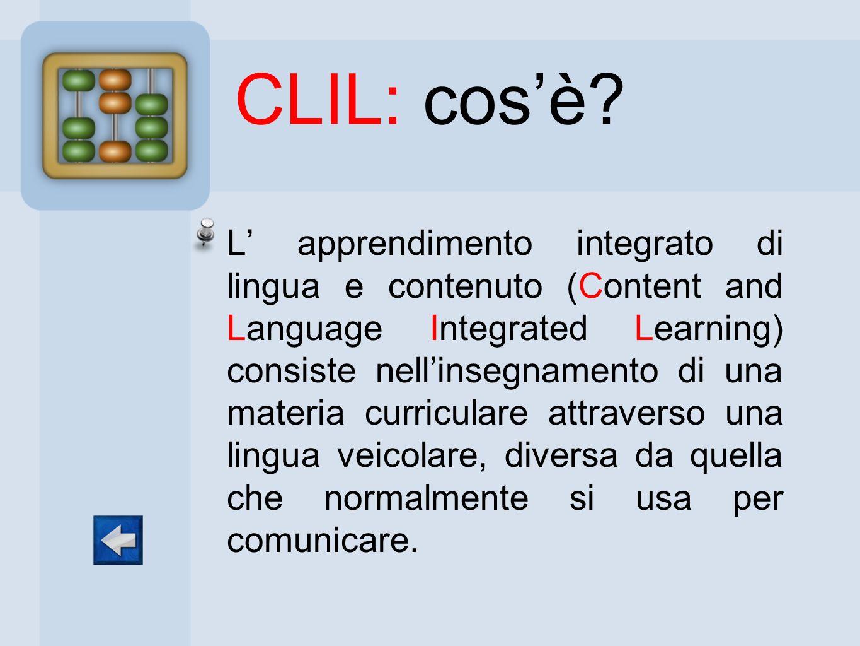 CLIL: cosè? L apprendimento integrato di lingua e contenuto (Content and Language Integrated Learning) consiste nellinsegnamento di una materia curric