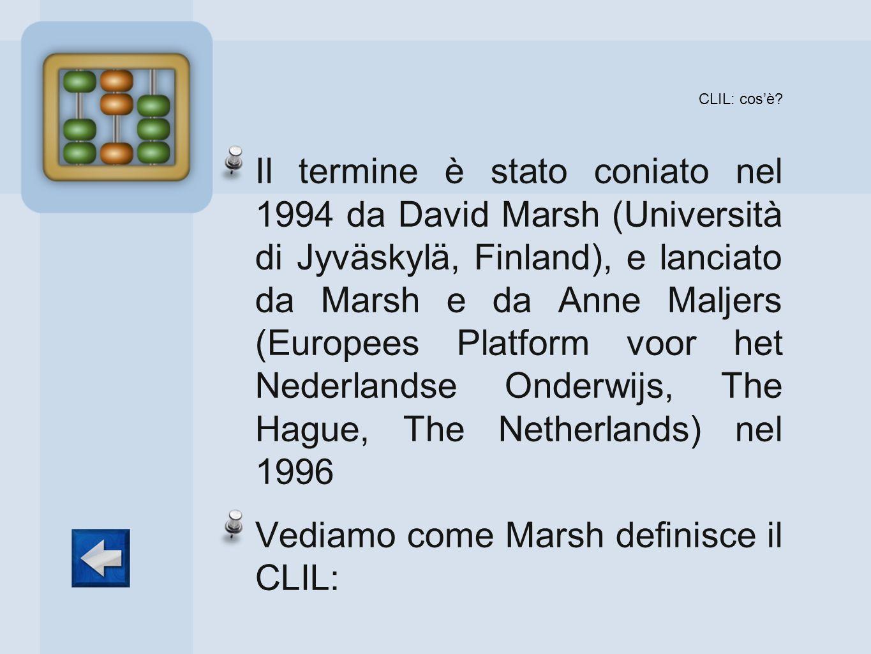 CLIL: cosè? Il termine è stato coniato nel 1994 da David Marsh (Università di Jyväskylä, Finland), e lanciato da Marsh e da Anne Maljers (Europees Pla