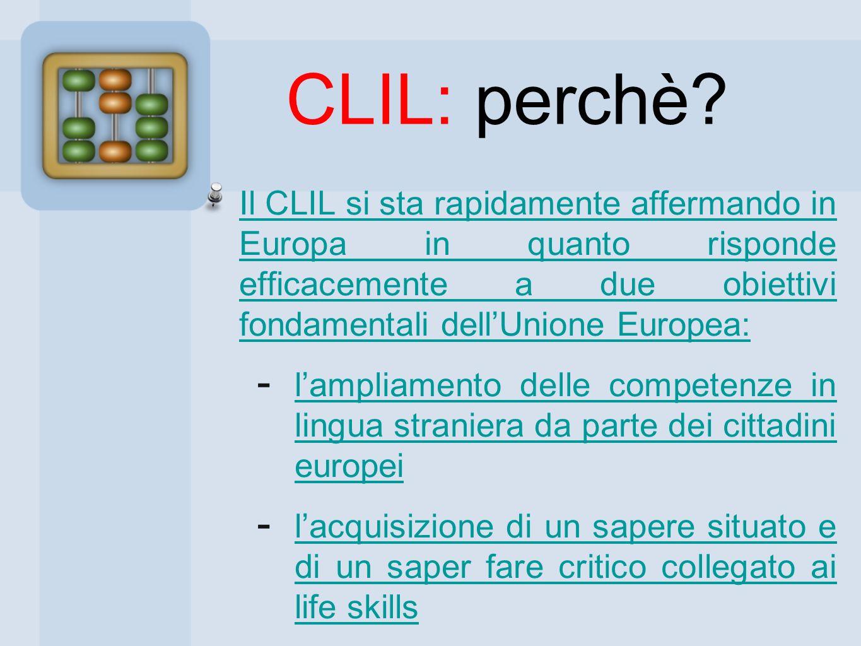 CLIL: perchè? Il CLIL si sta rapidamente affermando in Europa in quanto risponde efficacemente a due obiettivi fondamentali dellUnione Europea: lampli